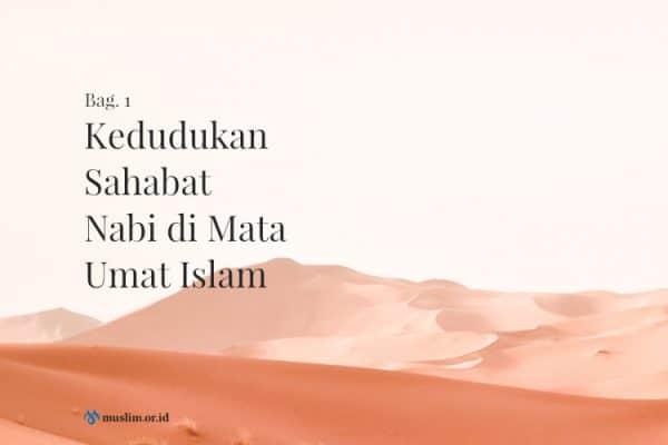 Kedudukan Sahabat Nabi di Mata Umat Islam (Bag. 1)