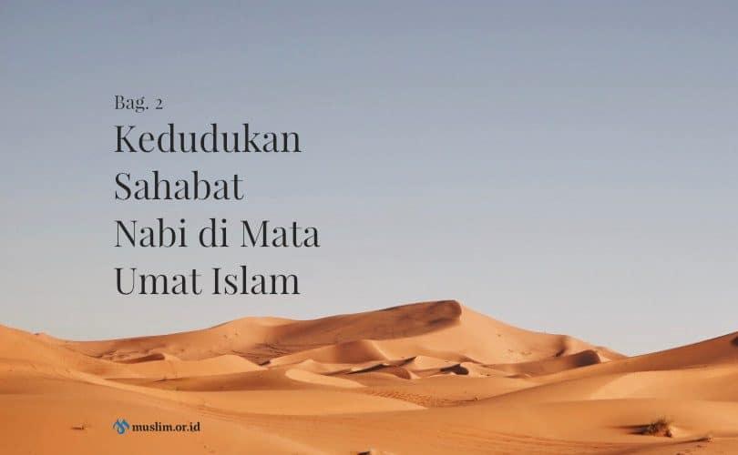 Kedudukan Sahabat Nabi di Mata Umat Islam (Bag. 2)