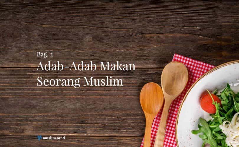 Adab-Adab Makan Seorang Muslim (Bag. 2)