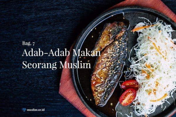 Adab-Adab Makan Seorang Muslim (Bag. 7)