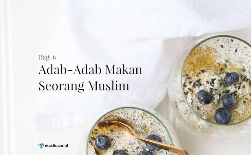 Adab-Adab Makan Seorang Muslim (Bag. 6)