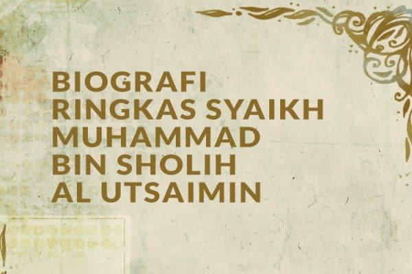 Biografi Ringkas Syaikh Muhammad bin Sholih Al Utsaimin