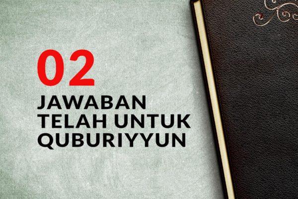 Jawaban Telak Untuk Quburiyyun (2)