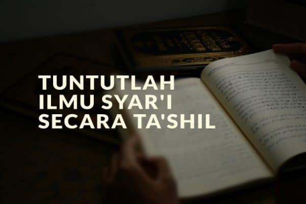 Tuntutlah Ilmu Syar'i Secara Ta'shili