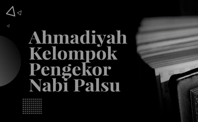 Ahmadiyah Kelompok Pengekor Nabi Palsu