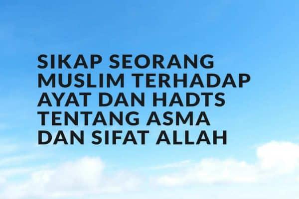 Sikap Seorang Muslim Terhadap Ayat dan Hadist Tentang Asma dan Sifat Allah