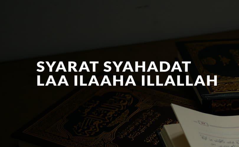 Syarat Syahadat Laa Ilaaha Illallah