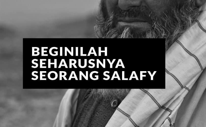 Beginilah Seharusnya Seorang Salafy