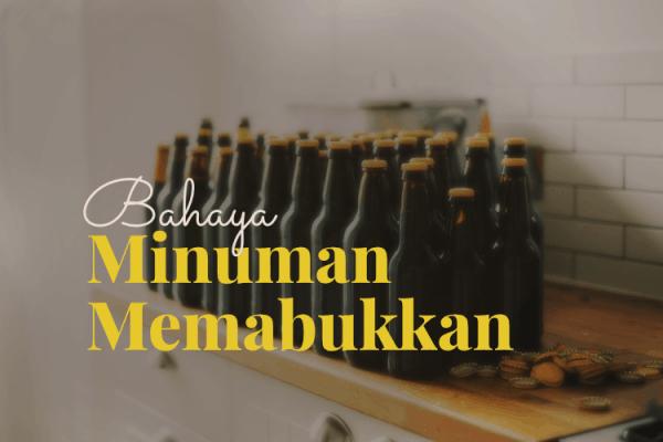 Bahaya Minuman Memabukkan (Khomr) (1)