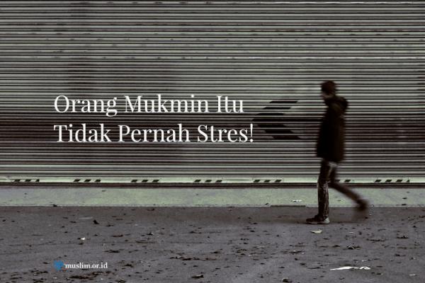 Orang Mukmin Tidak Pernah Stres!