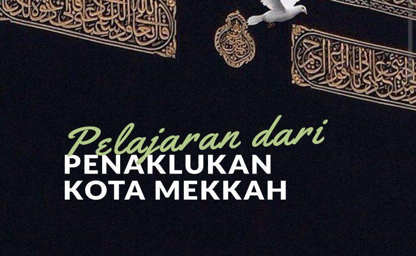 Fathu Makkah: Pelajaran dari Penaklukan Kota Mekkah