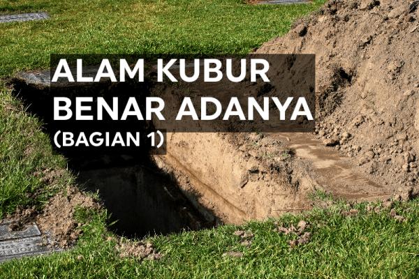 Alam Kubur Itu Benar Adanya (1)