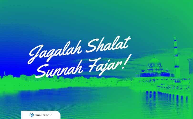 Shalat Sunnah Fajar, Jangan Sampai Ditinggalkan