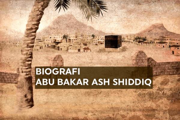 Biografi Abu Bakar Ash Shiddiq Radhiallahu'anhu