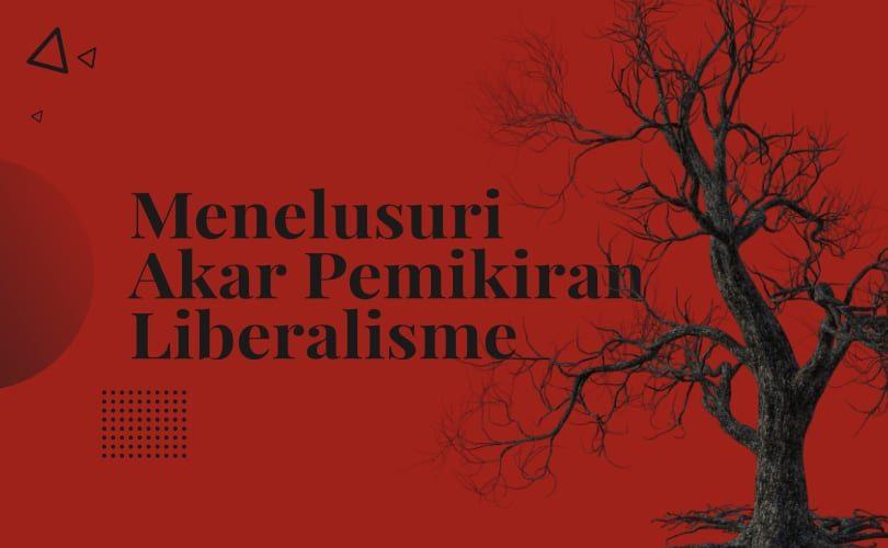 Menelusuri Akar Pemikiran Liberalisme