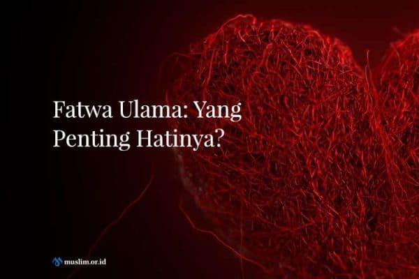 Fatwa Ulama: Yang Penting Hatinya?