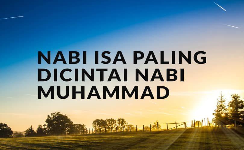 Nabi Isa Paling Dicintai Nabi Muhammad