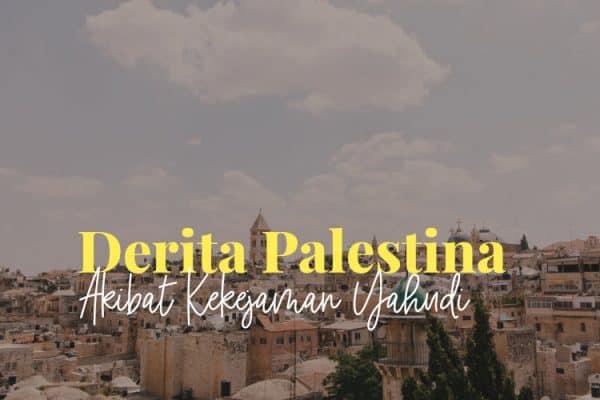 Derita Palestina Akibat Kekejaman Yahudi