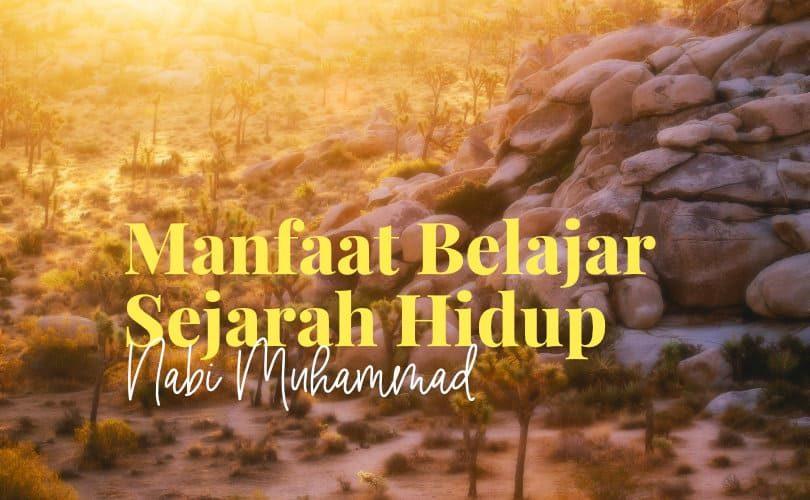 Manfaat Belajar Sejarah Hidup Nabi Muhammad