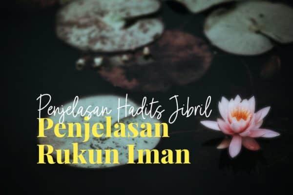 Penjelasan Hadits Jibril (2) : Penjelasan Rukun Iman