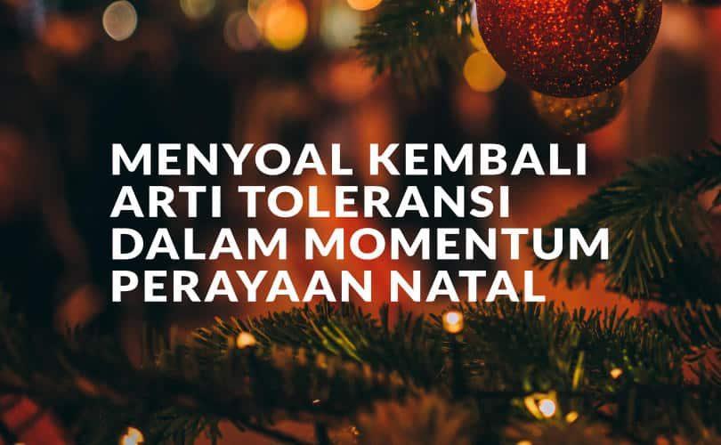 Menyoal Kembali Arti Toleransi Dalam Momentum Perayaan Natal