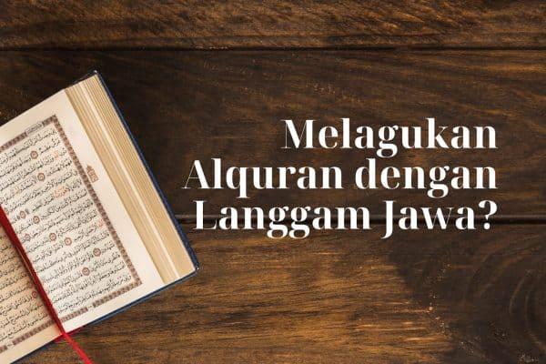 Melagukan Al Quran dengan Langgam Jawa, Bolehkah?