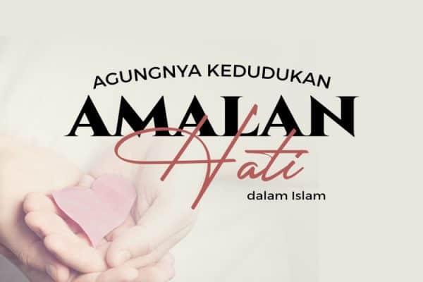 Agungnya Kedudukan Amalan Hati Dalam Islam