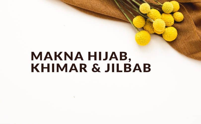 Makna Hijab, Khimar dan Jilbab