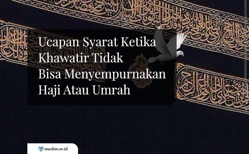Ucapan Syarat Ketika Khawatir Tidak Bisa Menyempurnakan Haji Atau Umrah
