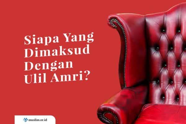 Siapa Yang Dimaksud Dengan Ulil Amri?