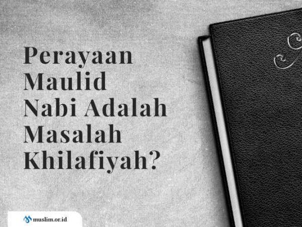 Fatwa Ulama: Perayaan Maulid Nabi Adalah Masalah Khilafiyah?