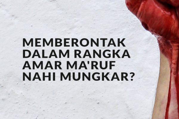 Memberontak Dalam Rangka Amar Ma'ruf Nahi Mungkar?