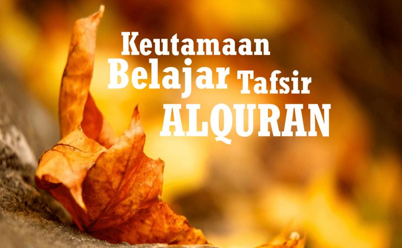 Keutamaan Mempelajari Tafsir Alquran (1)