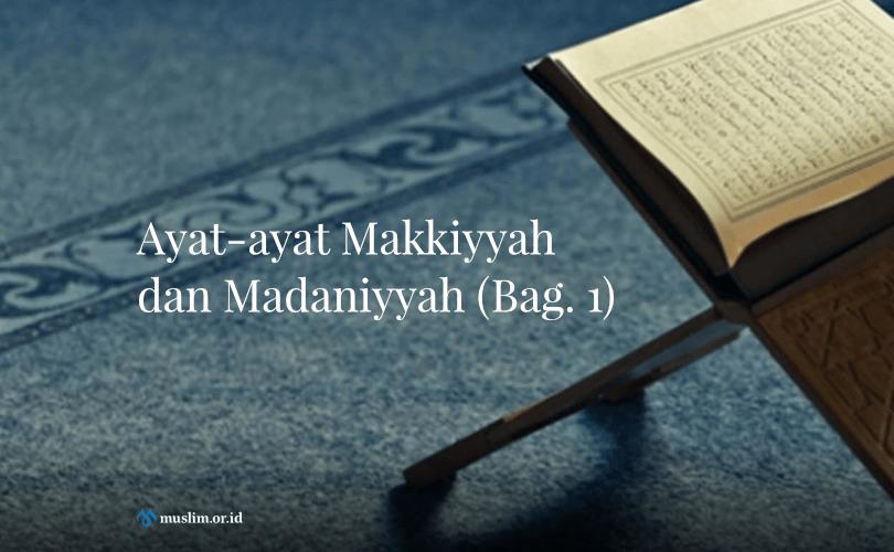 Ayat-ayat Makkiyyah dan Madaniyyah (1)