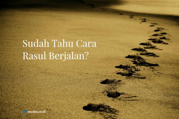 Cara Berjalan Ala Rasulullah