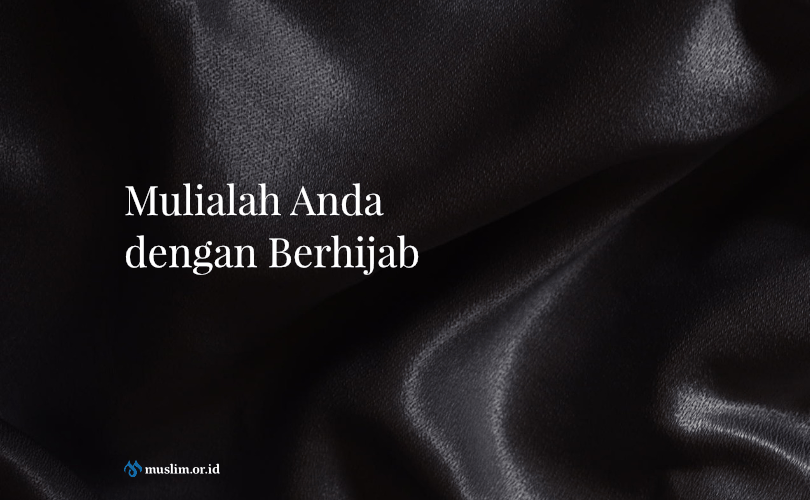 Melepas Jilbab Berarti Melepas Kemuliaan Wanita