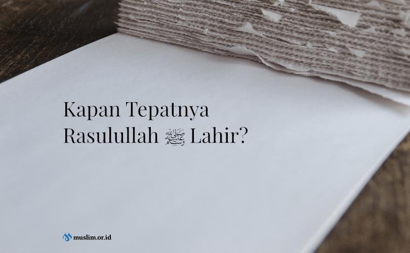 Perselisihan Ulama Mengenai Tanggal Kelahiran Nabi Muhammad Shallallahu 'alaihi wa Sallam