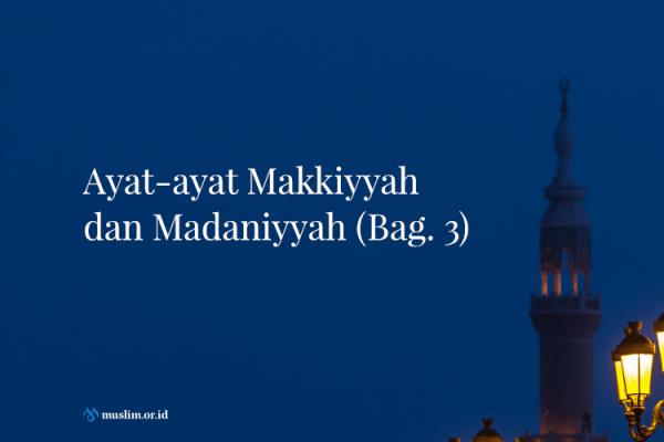 Ayat-ayat Makkiyyah dan Madaniyyah (3)