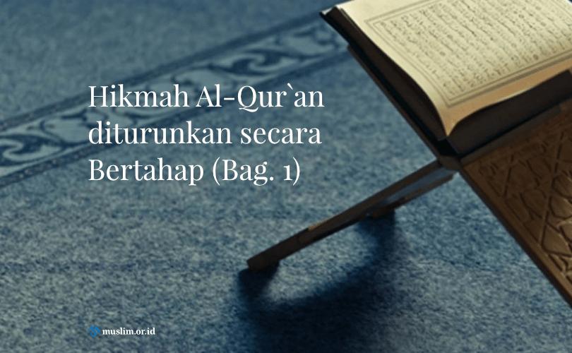 Hikmah Al-Qur`an diturunkan secara Bertahap (1)