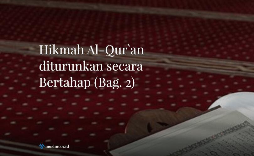 Hikmah Al-Qur`an diturunkan secara Bertahap (2)