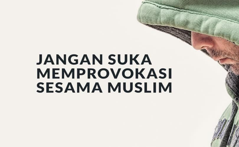 Jangan Suka Memprovokasi Sesama Muslim