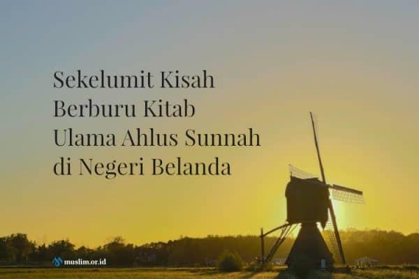 Berburu Kitab Ulama Ahlus Sunnah di Negeri Belanda