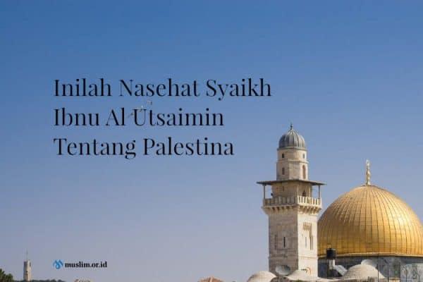 Nasehat Syaikh Ibnu Al Utsaimin Tentang Palestina