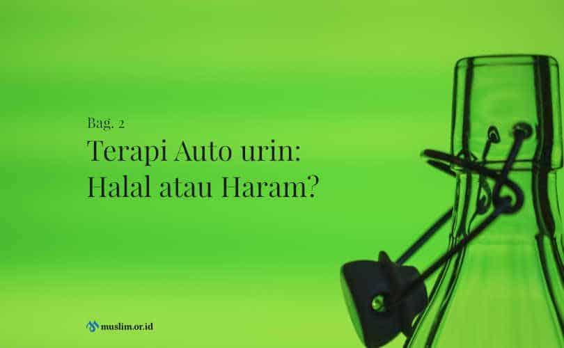 Terapi Auto urin: Halal atau Haram? (Bag. 2)