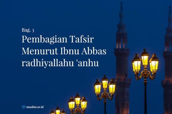 Pembagian Tafsir Menurut Ibnu Abbas Radhiyallahu 'anhu (Bag. 3)