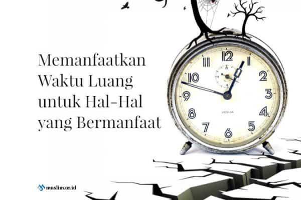 Memanfaatkan Waktu Luang untuk Hal-Hal yang Bermanfaat