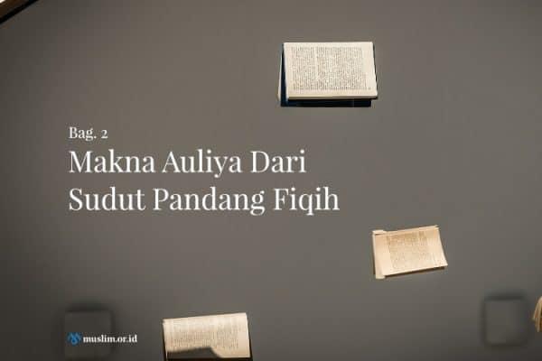 Makna Auliya Dari Sudut Pandang Fiqih (Bag. 2)
