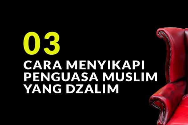 Petunjuk Nabi dalam Menyikapi Penguasa Muslim yang Dzalim (Bag. 3)