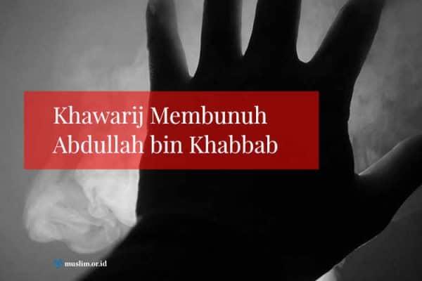 Khawarij Membunuh Abdullah bin Khabbab