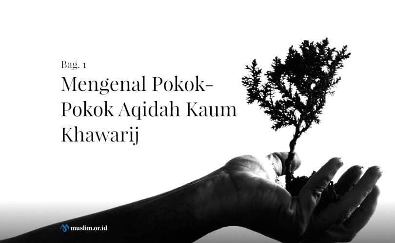Mengenal Pokok-Pokok Aqidah Kaum Khawarij (Bag. 1)